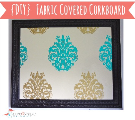 DIY Fabric Covered Corkboard | Pure & Simple