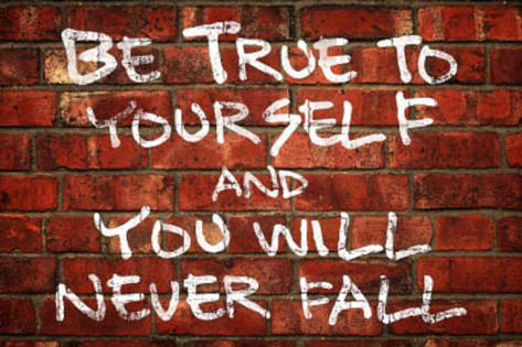 You've got to be true to yourself!